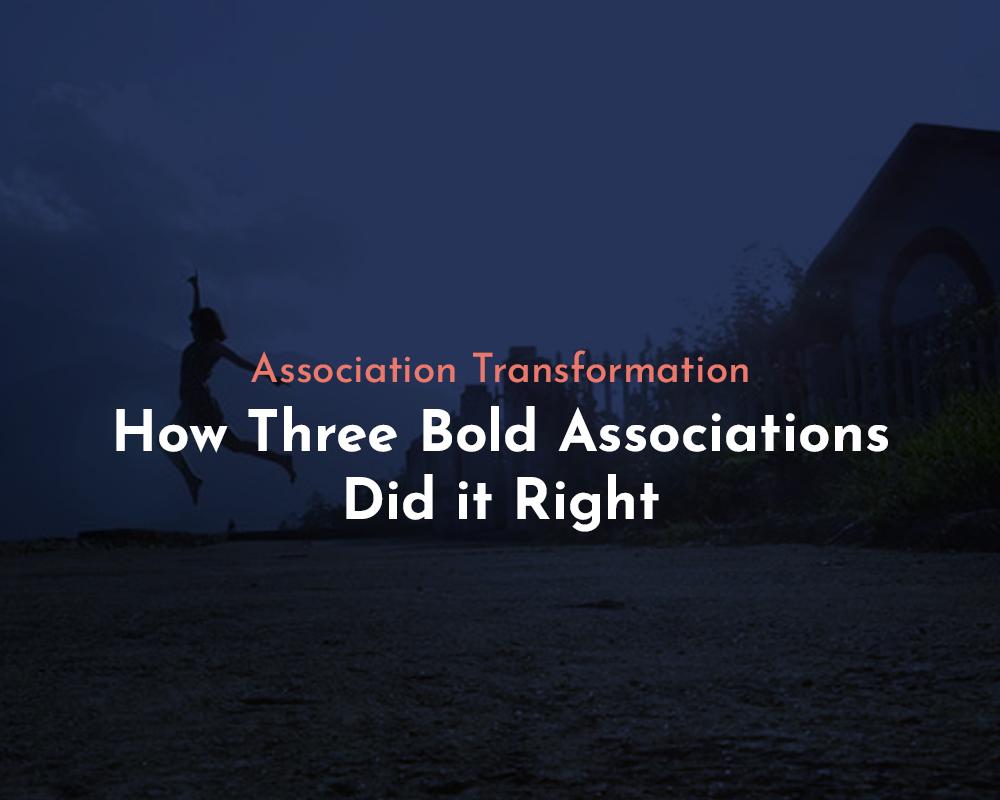 Association Transformation How Three Bold Associations Did it Right